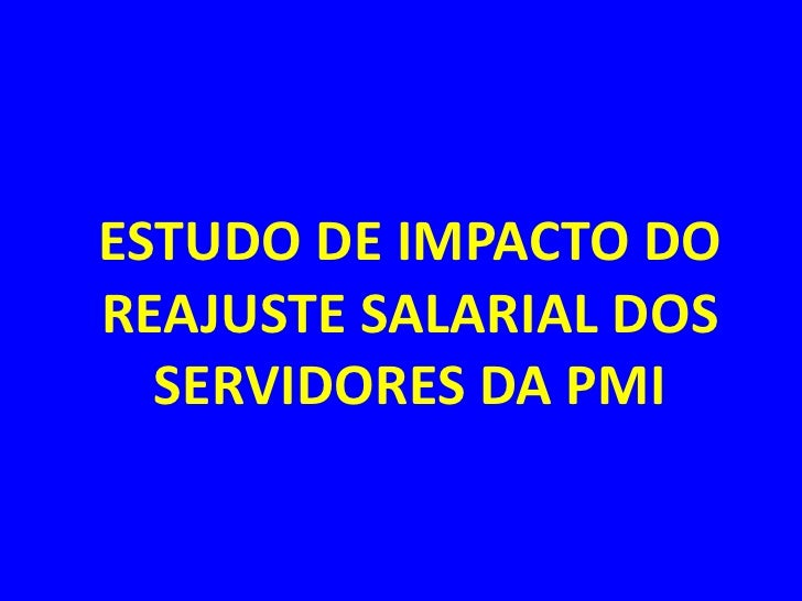 ESTUDO DE IMPACTO DO REAJUSTE SALARIAL DOS SERVIDORES DA PMI<br />
