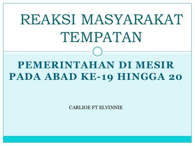 PEMERINTAHAN DI MESIR PADA ABAD KE-19 HINGGA 20 REAKSI MASYARAKAT TEMPATAN CARLIOE FT ELVINNIE
