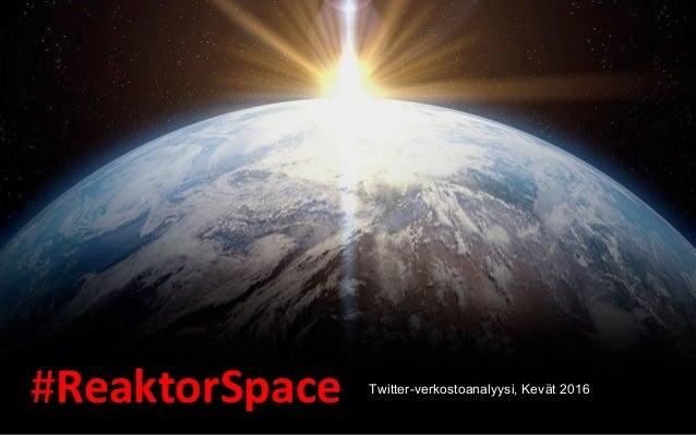 #ReaktorSpace Twitter-verkostoanalyysi, Kevät 2016