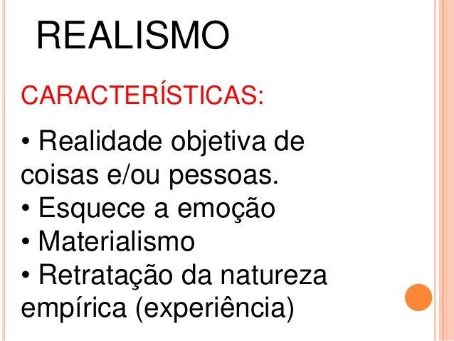 REALISMO CARACTERÍSTICAS:  • Realidade objetiva de coisas e/ou pessoas. • Esquece a emoção • Materialismo • Retratação da ...