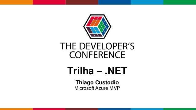 Globalcode – Open4education Trilha – .NET Thiago Custodio Microsoft Azure MVP