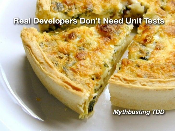 Real Developers Don't Need Unit Tests                             Mythbusting TDD