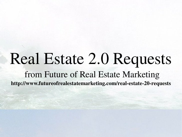 RealEstate2.0Requests         fromFutureofRealEstateMarketing     http://www.futureofrealestatemarketing.com/real...