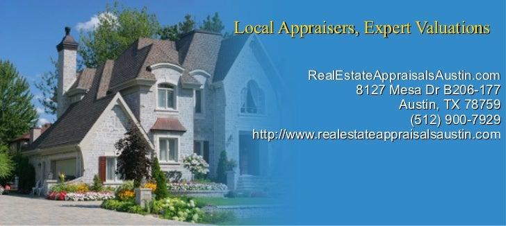Local Appraisers, Expert Valuations RealEstateAppraisalsAustin.com 8127 Mesa Dr B206-177 Austin, TX 78759 (512) 900-7929 h...