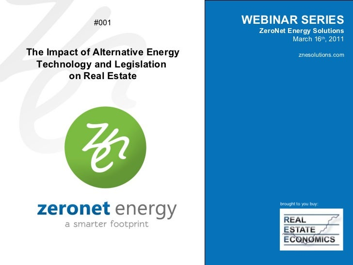 WEBINAR SERIES ZeroNet Energy Solutions March 16 th , 2011 znesolutions.com #001 The Impact of Alternative Energy Technolo...