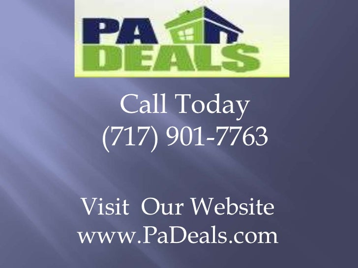 Call Today<br />(717) 901-7763<br />Visit  Our Website<br />www.PaDeals.com<br />