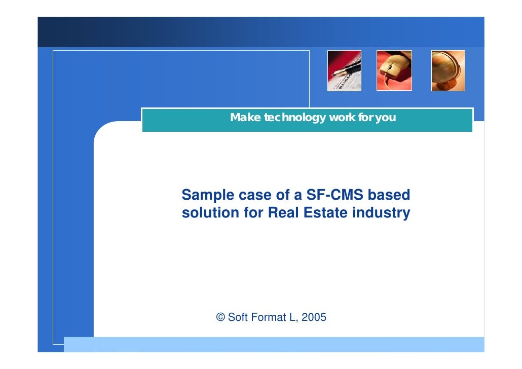 Make technology work for you     Sample case of a SF-CMS based solution for Real Estate industry               Company    ...