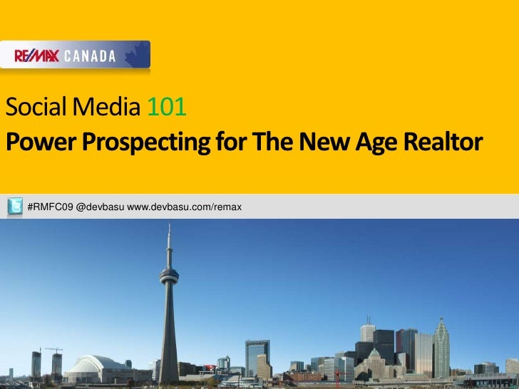 Social Media 101 Power Prospecting for The New Age Realtor<br />        #RMFC09 @devbasu www.devbasu.com/remax<br />future...