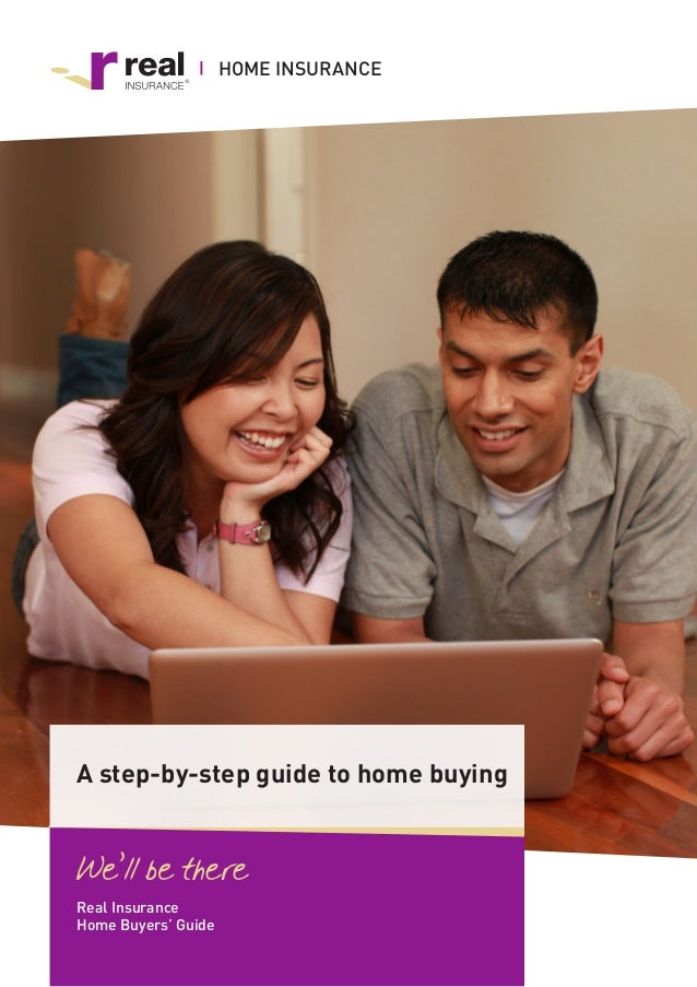 HOME INSURANCE  A step-by-step guide to home buying  Real Insurance Home Buyers' Guide