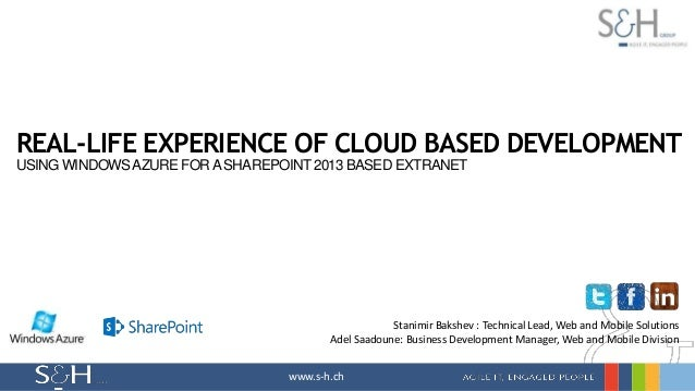 REAL-LIFE EXPERIENCE OF CLOUD BASED DEVELOPMENT USING WINDOWS AZURE FOR A SHAREPOINT 2013 BASED EXTRANET  Stanimir Bakshev...