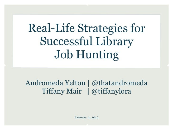 Real-Life Strategies for  Successful Library     Job HuntingAndromeda Yelton | @thatandromeda    Tiffany Mair | @tiffanylo...