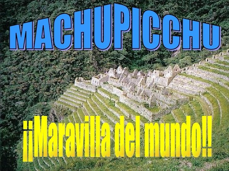 MACHUPICCHU ¡¡Maravilla del mundo!!