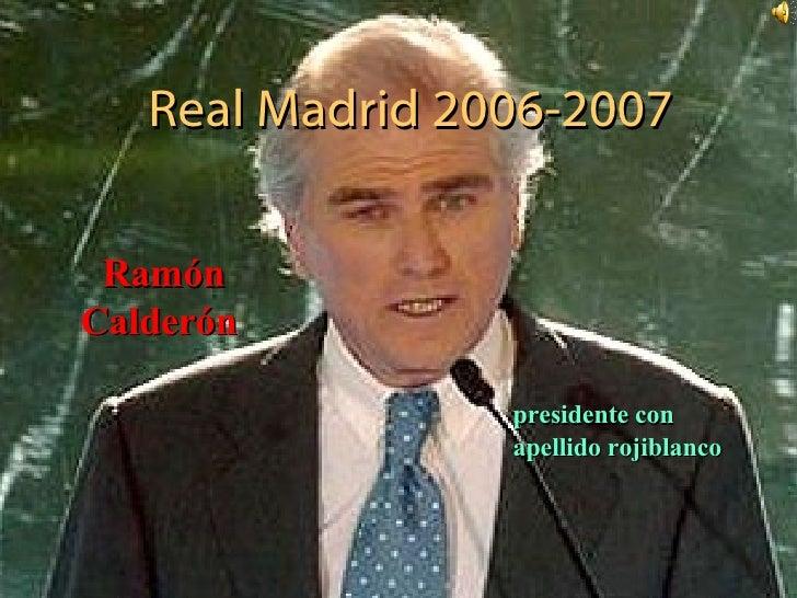 Real Madrid 2006-2007 Ramón Calderón   presidente con apellido rojiblanco