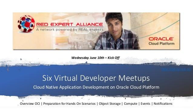 Six Virtual Developer Meetups Cloud Native Application Development on Oracle Cloud Platform Wednesday June 10th – Kick Off...