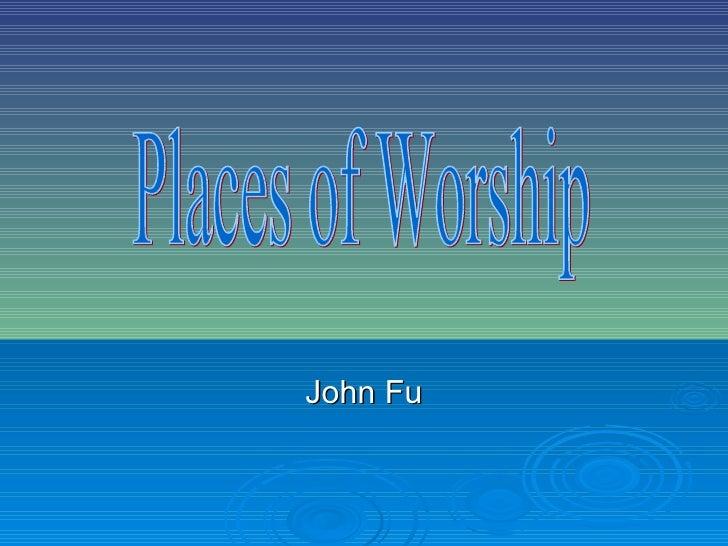 John Fu Places of Worship