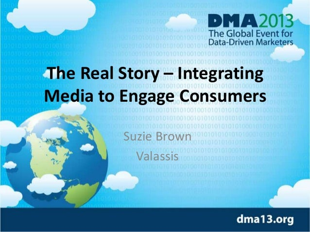 The Real Story – Integrating Media to Engage Consumers Suzie Brown Valassis