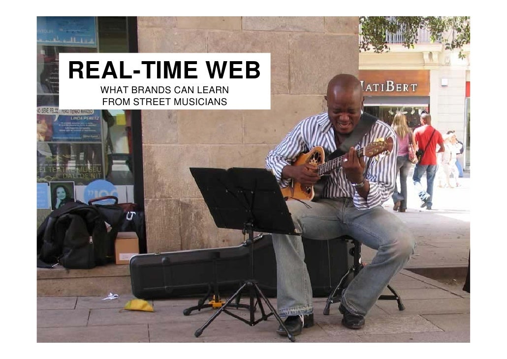 REAL-TIME WEB   WHAT BRANDS CAN LEARN   FROM STREET MUSICIANS