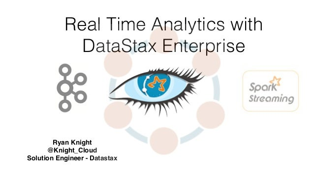 Real Time Analytics with DataStax Enterprise Ryan Knight @Knight_Cloud Solution Engineer - Datastax