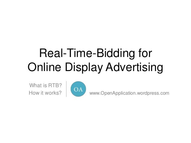 Real-Time-Bidding for Online Display Advertising What is RTB? How it works?  www.OpenApplication.wordpress.com