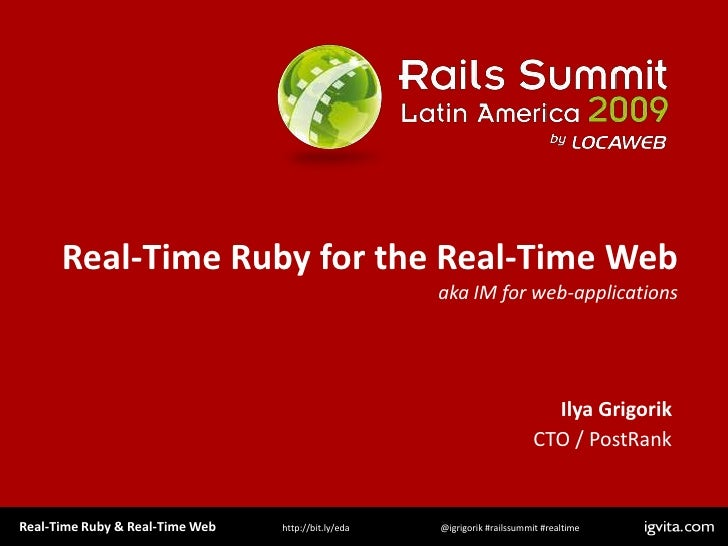 Real-Time Ruby for the Real-Time Webaka IM for web-applications<br />Ilya Grigorik<br />CTO / PostRank<br />