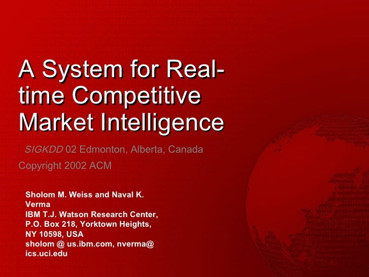 A System for Real-time Competitive Market Intelligence SIGKDD  02 Edmonton, Alberta, Canada Copyright 2002 ACM Sholom M. W...