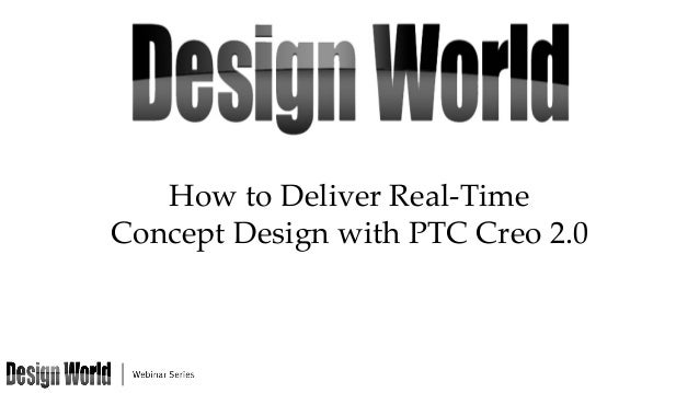 How to Deliver Real-‐‑Time   Concept Design with PTC Creo 2.0