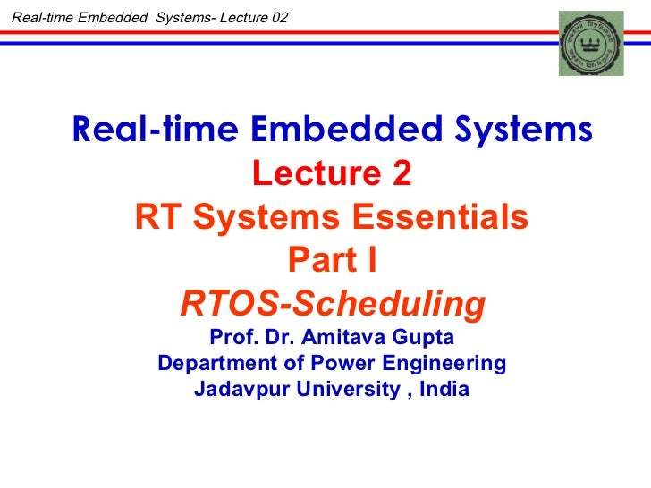 Real-time Embedded  Systems- Lecture 02 Real-time Embedded Systems Lecture 2 RT Systems Essentials Part I RTOS-Scheduling ...