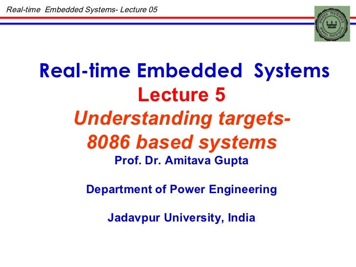 Real-time Embedded  Systems Lecture 5 Understanding targets- 8086 based systems Prof. Dr. Amitava Gupta Department of Powe...