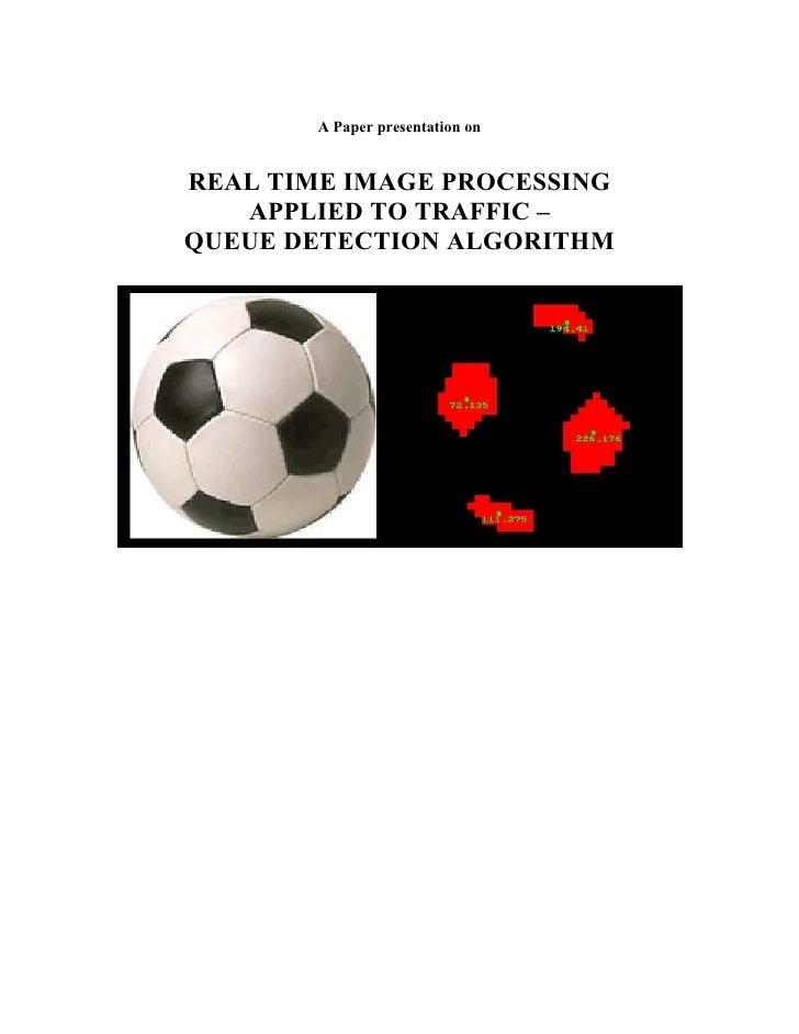 image processing for traffic queue control Real-time image processing for road traffic data extraction from aerial images d rosenbaum, j leitloff, f kurz, o meynberg, and t reize dlr - german aerospace center, remote sensing technology institute.