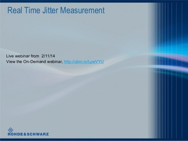 Real Time Jitter Measurement  Live webinar from 2/11/14 View the On-Demand webinar, http://ubm.io/LywVYU
