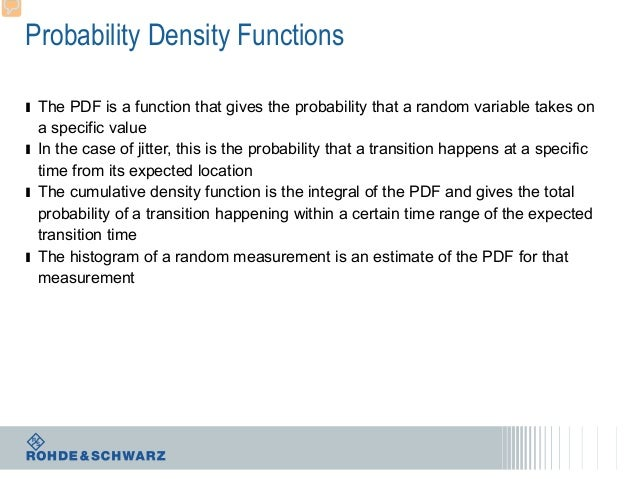 Probability Density Functions ı The PDF is a function that gives the probability that a random variable takes on a specifi...