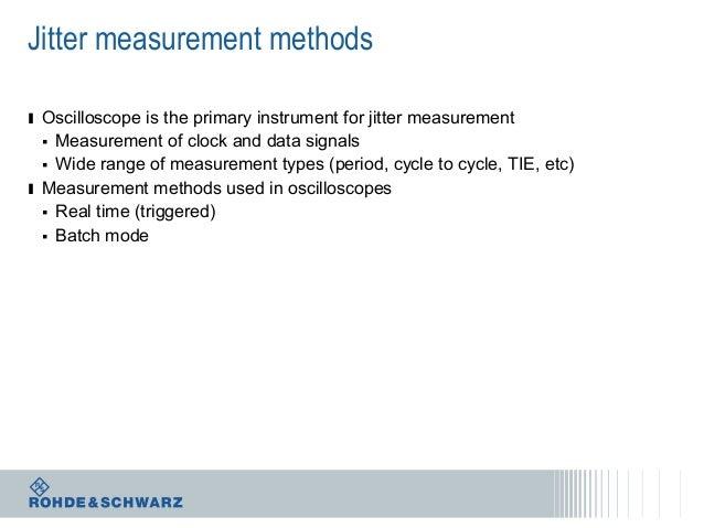 Jitter measurement methods ı Oscilloscope is the primary instrument for jitter measurement Measurement of clock and data s...