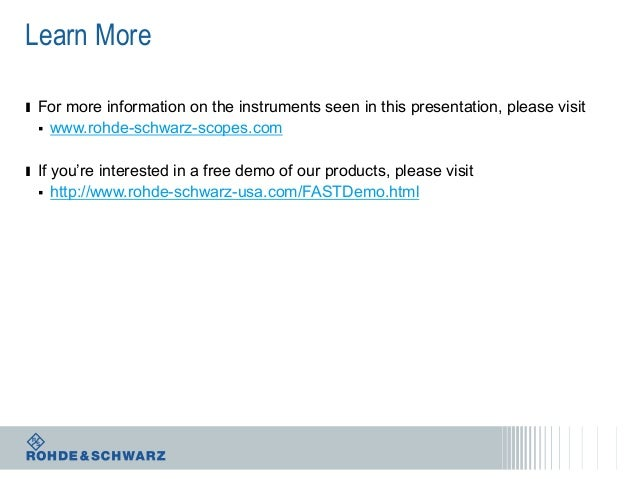 Learn More ı For more information on the instruments seen in this presentation, please visit   www.rohde-schwarz-scopes.c...