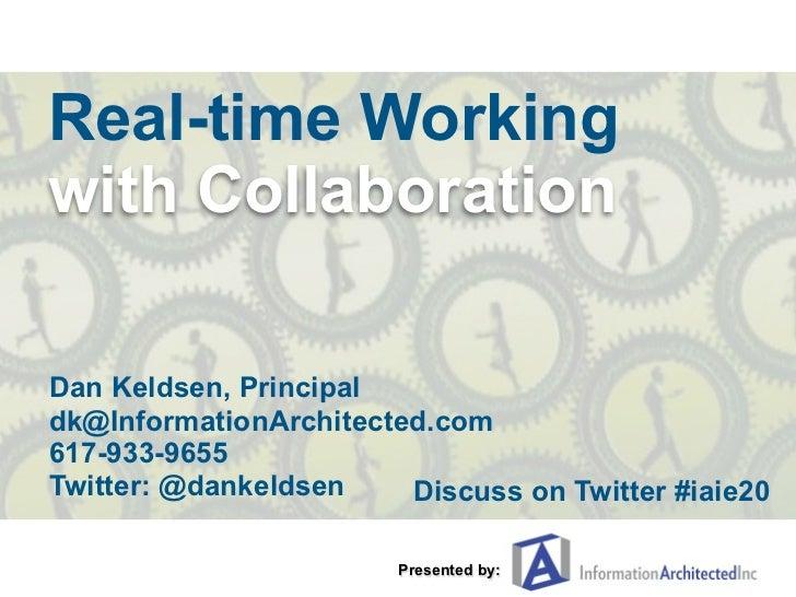 Real-time Working with Collaboration  Dan Keldsen, Principal dk@InformationArchitected.com 617-933-9655 Twitter: @dankelds...