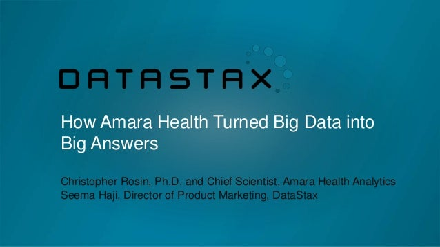 How Amara Health Turned Big Data into Big Answers Christopher Rosin, Ph.D. and Chief Scientist, Amara Health Analytics See...