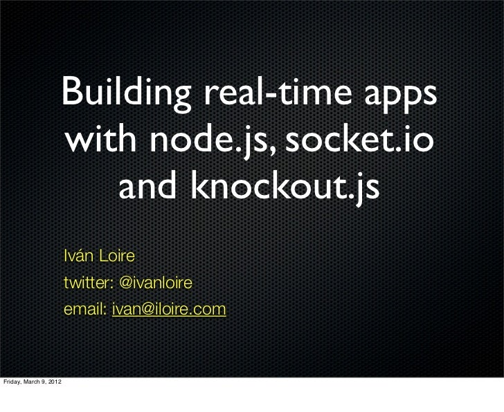 Building real-time apps                    with node.js, socket.io                        and knockout.js                 ...