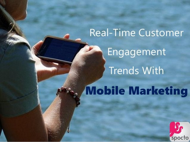Real-Time Customer Engagement Trends With Mobile Marketing