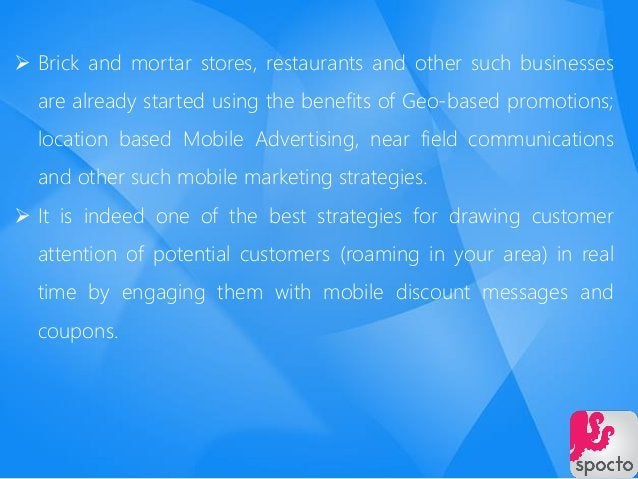  Brick and mortar stores, restaurants and other such businesses are already started using the benefits of Geo-based promo...