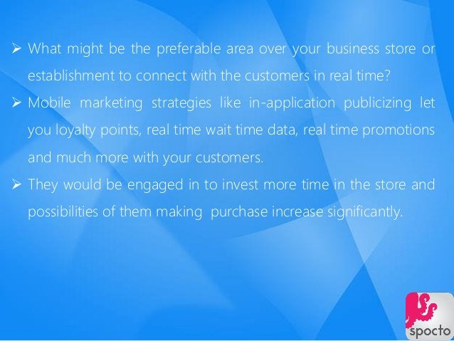  What might be the preferable area over your business store or establishment to connect with the customers in real time? ...