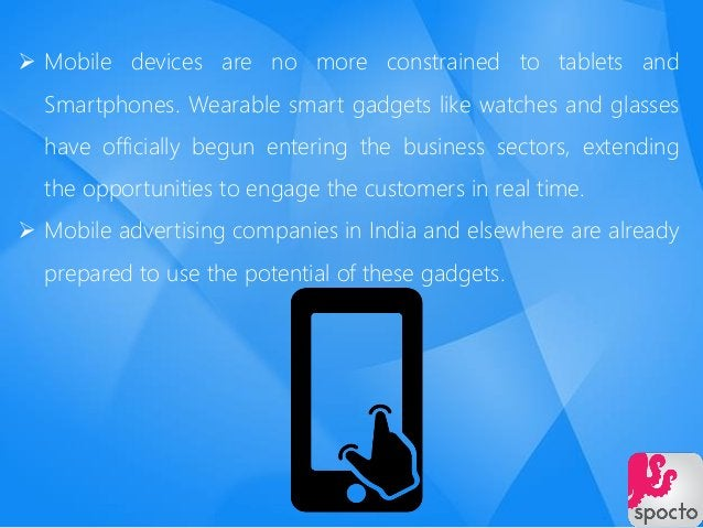  Mobile devices are no more constrained to tablets and Smartphones. Wearable smart gadgets like watches and glasses have ...