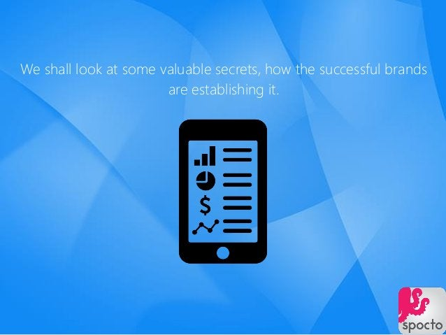 We shall look at some valuable secrets, how the successful brands are establishing it.