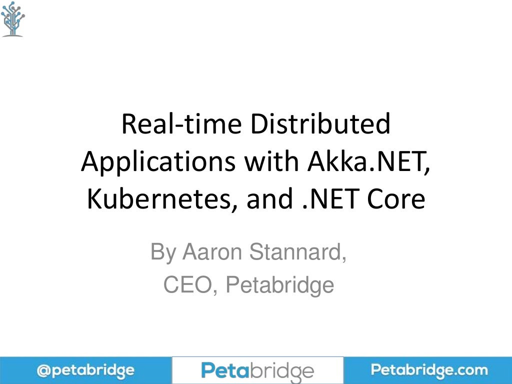 Building Real-time Distributed Applications with Akka.NET, Kubernetes. and .NET Core