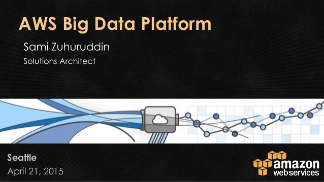 April 21, 2015 Seattle AWS Big Data Platform