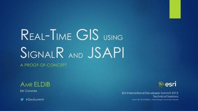 REAL-TIME GIS USINGSIGNALR AND JSAPIA PROOF-OF-CONCEPTAMR ELDIBEsri Canada                     Esri International Develope...