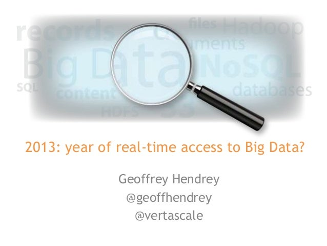 2013: year of real-time access to Big Data?              Geoffrey Hendrey               @geoffhendrey                @vert...