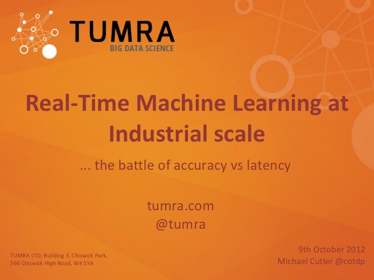 Real-Time Machine Learning at             Industrial scale                          ... the battle of accuracy vs latency ...
