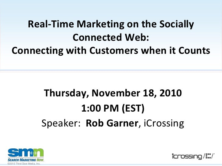 Real-Time Marketing on the Socially Connected Web:Connecting with Customers when it Counts<br />Thursday, November 18, 201...