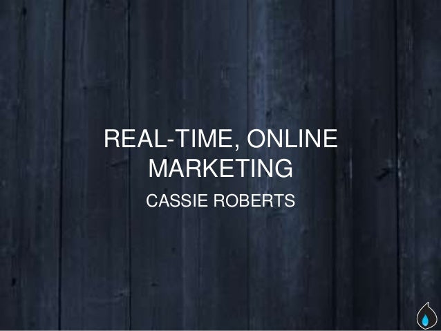 REAL-TIME, ONLINE   MARKETING   CASSIE ROBERTS