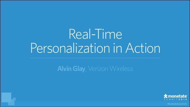 #monetatesummit Real-Time PersonalizationinAction AlvinGlay, VerizonWireless