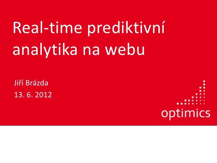 Real-time prediktivníanalytika na webuJiří Brázda13. 6. 2012